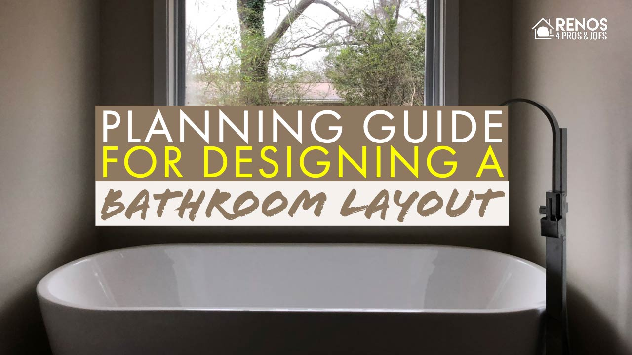 How To Design A Bathroom Layout Renos 4 Pros Joes