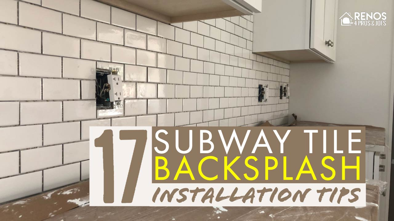 - 17 Subway Tile Backsplash Installation Tips - Renos 4 Pros & Joes