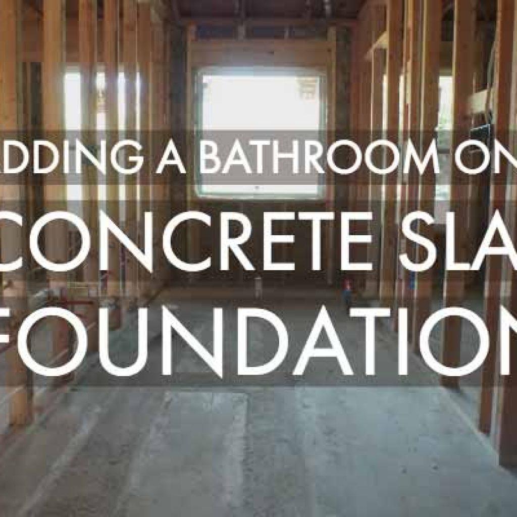 Adding A Bathroom On A Concrete Slab Foundation Renos 4