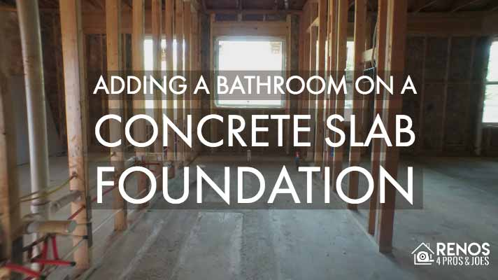 Adding a Bathroom on a Concrete Slab Foundation - Renos 4