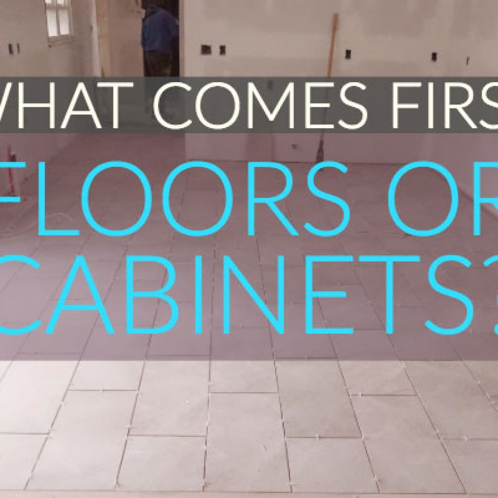 What Comes First Flooring or Cabinets   Renos 9 Pros & Joes