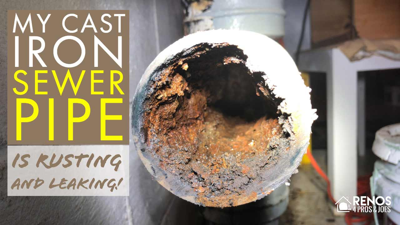 My Cast Iron Sewer Pipe is Rusting and Leaking - Renos 4